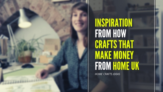Inspiration From How Crafts That Make Money From Home UK