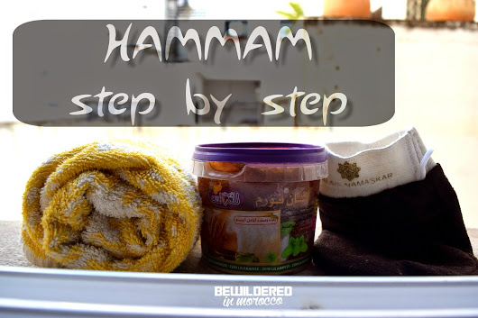 MOROCCAN HAMMAM FOR NEWBEES - STEP BY STEP. ~ BEWILDERED IN MOROCCO