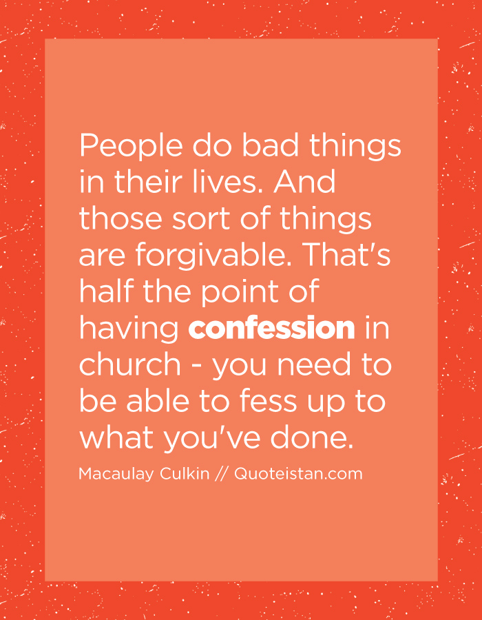 People do bad things in their lives. And those sort of things are forgivable. That's half the point of having confession in church - you need to be able to fess up to what you've done.