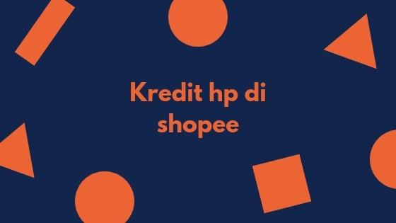 kredit Hp Tanpa Kartu Kredit di shopee