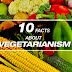 10 FACTS ABOUT VEGETARIANISM...YOU DIDN'T KNOW!