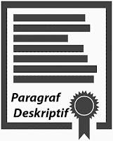 Pengertian paragraf deskriptif, ciri-ciri paragraf deskriptif, bentuk paragraf deskriptif serta contohnya.