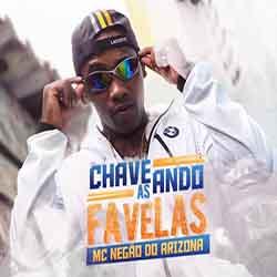 Baixar Musica Chaveando as Favelas - MC Negão do Arizona Mp3