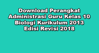 Download Perangkat Administrasi Guru Kelas 10 Biologi Kurikulum 2013 Edisi Revisi 2018