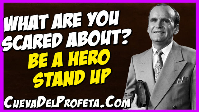 what are you scared about Be a hero Stand up - William Marrion Branham Quotes