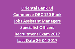 Oriental Bank Of Commerce OBC 120 Bank Jobs Assistant Managers Specialist Officers Recruitment Examination 2017 Last Date 26-04-2017