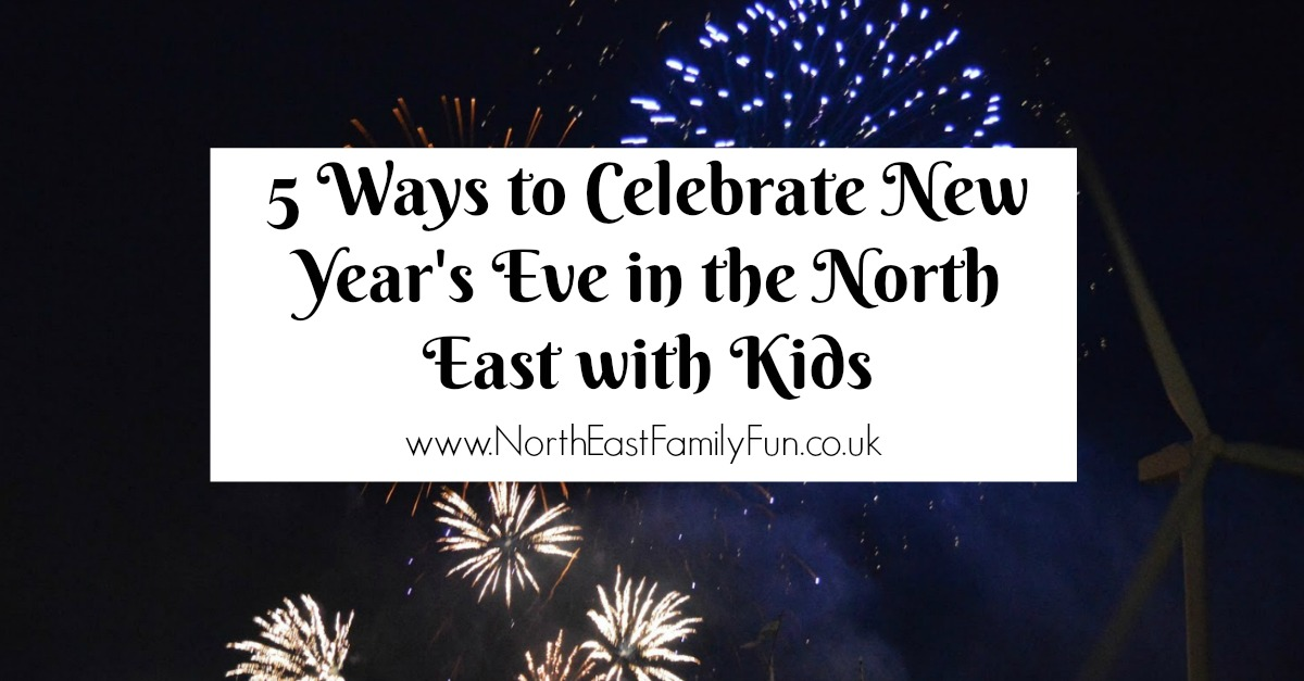 5 Ways to Celebrate New Years Eve in the North East with Kids