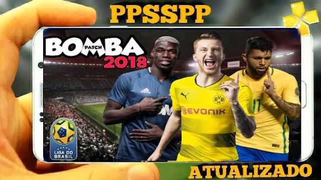 BOMBA PATCH 2018 BRASILEIRÃO e EUROPEU ATUALIZADO (PPSSPP, PSP,PC,ANDROID)