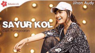 Lirik Lagu Sayur Kol - Jihan Audy