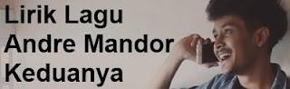 Lirik Lagu Andre Mandor - Keduanya