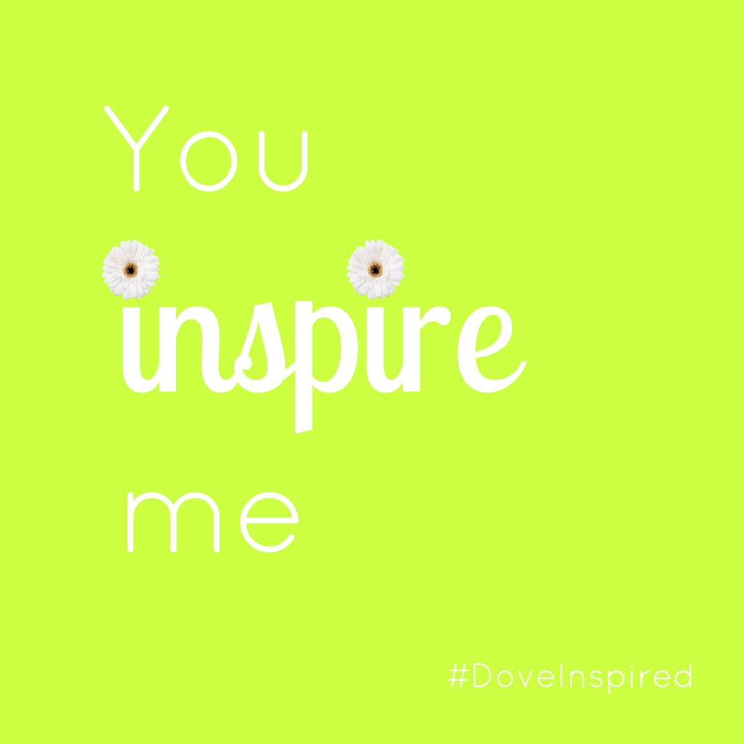 You Inspire Me Love Quotes: Beginner Beans: You Inspire Me #DoveInspired