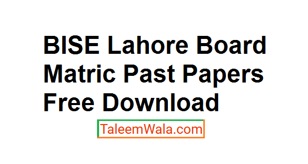 BISE Lahore Board Matric Past Papers Free Download