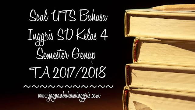 Soal UTS Bahasa Inggris SD Kelas 4 Semester 2 TA 2017/2018