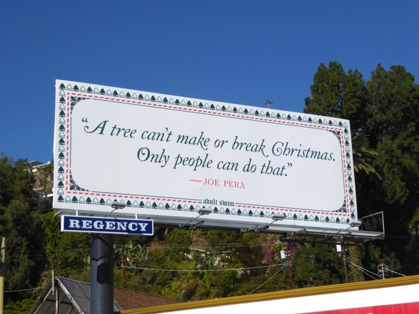tree cant make or break Christmas Only people can Adult Swim billboard