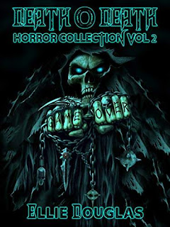 Death O Death Horror Collection Vol 2 free horror book promotion Ellie Douglas