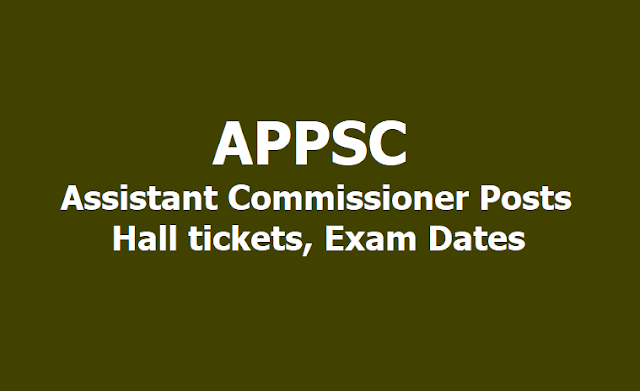 APPSC Assistant Commissioner Posts Hall tickets, Exam Dates 2019