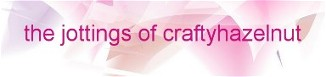Crafty Hazelnuts Own Blog