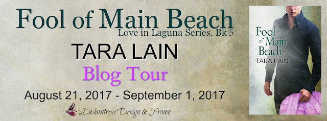 Blog Tour: Guestpost, Excerpt & Giveaway -- Tara Lain - Fool of Main Beach (Love in Laguna #5)