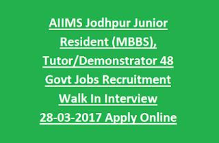 AIIMS Jodhpur Junior Resident (MBBS), Tutor, Demonstrator 48 Govt Jobs Recruitment Walk In Interview 28-03-2017 Apply Online