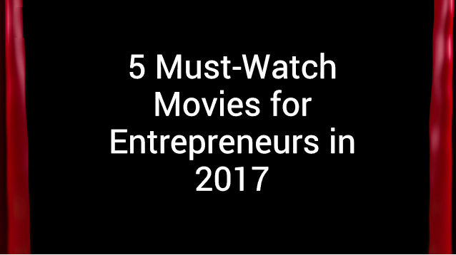 5 Must-Watch Movies for Entrepreneurs in 2017 [video]