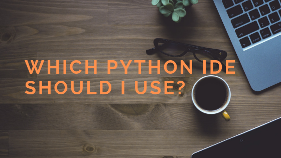 Which Python IDE Should I Use?