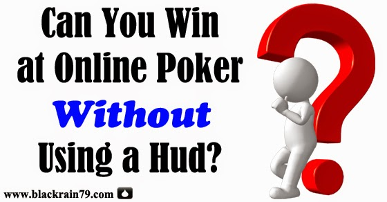 Can You Win at Online Poker Without Using a HUD?