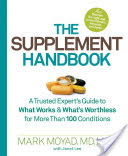The Supplement Handbook A Trusted Expert's Guide to What Works & What's Worthless for More Than 100 Conditions