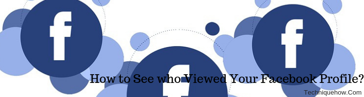 See who Viewed Your Profile on Facebook