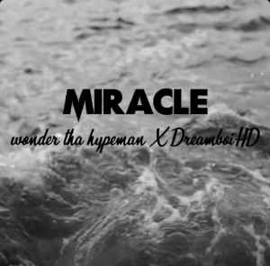Download Song WondaThaHypeMan X DreamBoiHd - Miracle