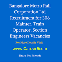 Bangalore Metro Rail Corporation Ltd Recruitment for 308 Mainter, Train Operator, Section Engineers Vacancies