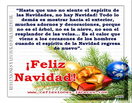 Hasta que uno no siente el espíritu de las navidades, no hay navidad. todo lo demás es mostrar hacia el exterior, muchos adornos y decoraciones, porque no es el árbol, no es la nieve, no son el resplandor de las velas... Es el calor que viene a los corazones de los hombres cuando el espíritu de la navidad regresa de nuevo.