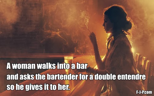 Funny joke image - a woman walks into a bar and asks the bartender for a double entendre so he gives it to her