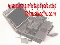 Kerusakan yang sering terjadi pada laptop notebook