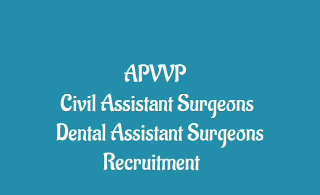 apvvp civil assistant surgeon posts recruitment 2018 notification,andhra pradesh vaidya vidhana parishad,application form,qualification,how to apply, civil assistant surgeon specialist posts,last date for apply