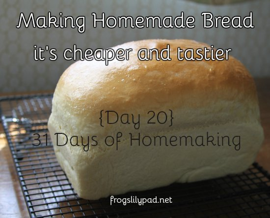 Homemade Bread it's cheaper and tastier and it really isn't all that hard. You just need a little practice and patience. {Day20} 31 Days of Homemaking frogslilypad.net