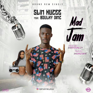 [Music] Slim Kuzee ft Boulky Dimz - Mad Jam.