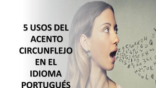 5 USOS DEL ACENTO CIRCUNFLEJO EN EL IDIOMA PORTUGUÉS