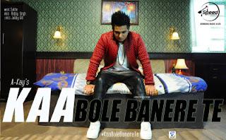 Kaa Bole Banere Te Lyrics: A Punjabi song sung by A Kay