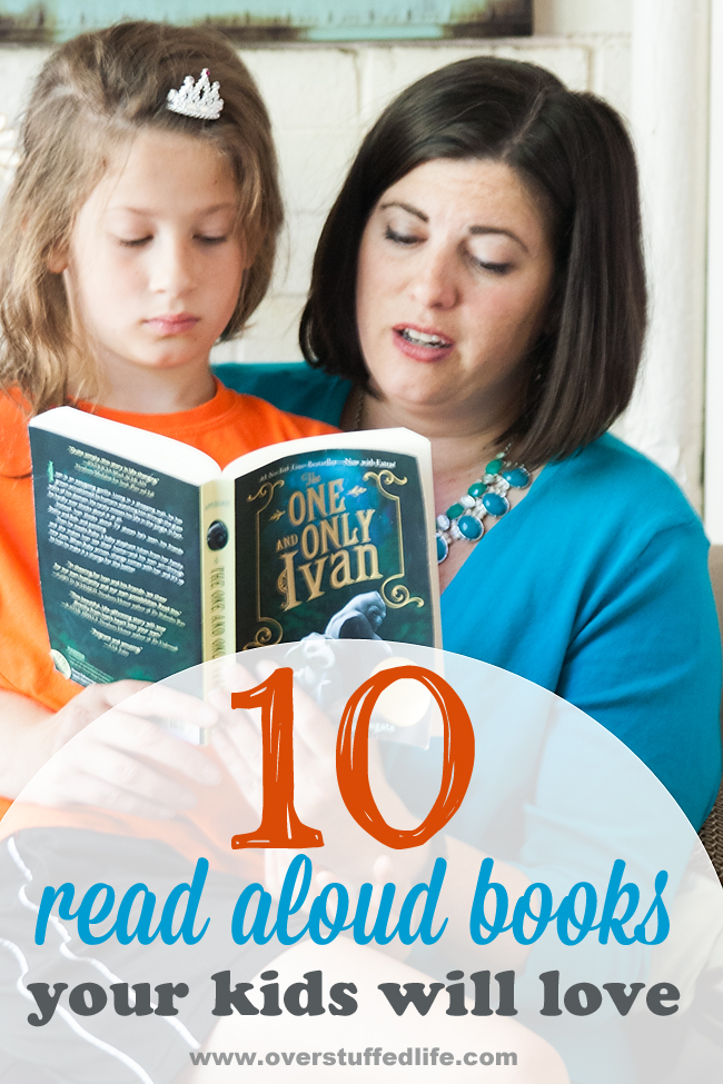 10 books to read out loud to your children. They will love the stories, you'll have great discussions, and your relationship will be stronger. #overstuffedlife
