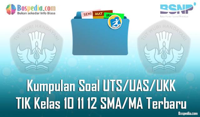 Kumpulan Soal UTS/UAS/UKK TIK Kelas 10 11 12 SMA/MA Terbaru