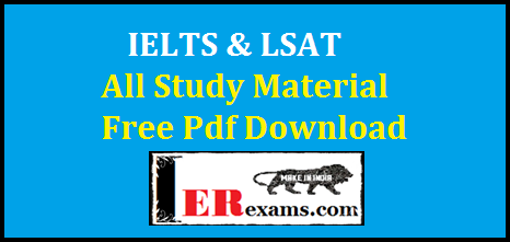 IELTS & LSAT All Study Material Free Pdf Download. International English Language Testing System (IELTS), LSAT Law School Admissions Test (LSAT) all study material free pdf downloads. IELTS & LSAT syllabus Analytical Reasoning, Logical Reasoning and Reading Comprehension free pdf download.