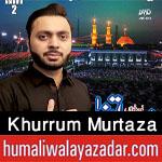 http://www.humaliwalayazadar.com/2017/10/khurrum-murtaza-nohay-2018.html