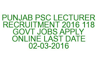 PUNJAB PSC LECTURER RECRUITMENT 2016 118 GOVT JOBS APPLY ONLINE LAST DATE 02-03-2016