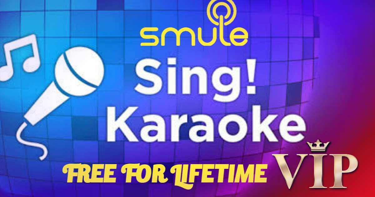 Get Your Smule Sing VIP For Lifetime free of Cost | Smule