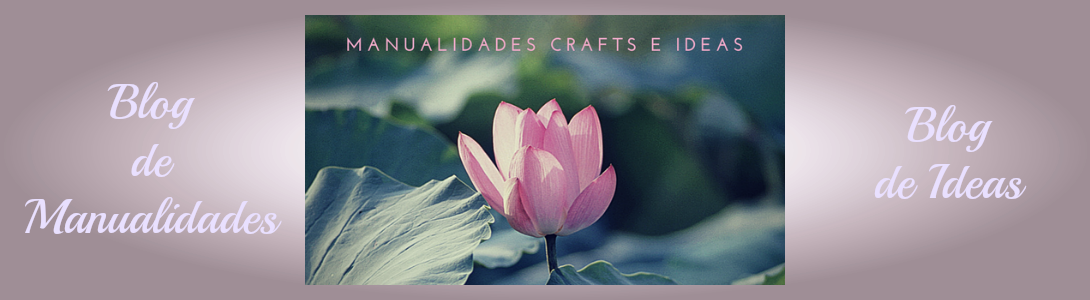 MANUALIDADES, CRAFTS E IDEAS