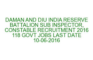 DAMAN AND DIU INDIA RESERVE BATTALION SUB INSPECTOR, CONSTABLE RECRUITMENT 2016 118 GOVT JOBS