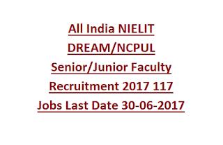 All India NIELIT DREAM, NCPUL Senior, Junior Faculty Recruitment 2017 117 Jobs Last Date 30-06-2017