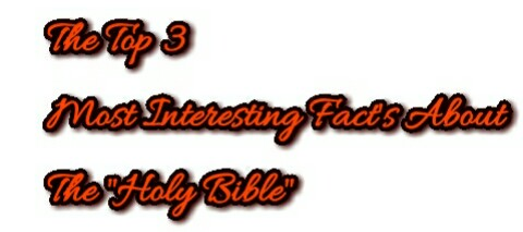 The Top 3 Interesting Fact's About The Holy Bible