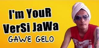 Lirik Lagu Gawe Gelo (I'm Your Versi Jawa)