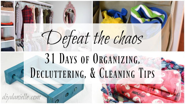 31 Days of Tips, Tricks, and DIY Projects to Organize Your Home and Your Life